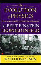 The evolution of physics : from early concepts to relativity and quanta