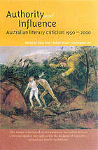Authority and influence : Australian literary criticism 1950-2000