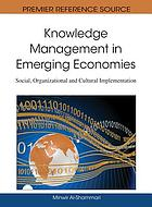 Knowledge management in emerging economies : social, organizational and cultural implementation