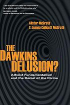The Dawkins delusion? : atheist fundamentalism and the denial of the divine