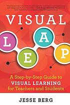 Visual leap : a step-by-step guide to visual learning for teachers and students