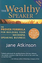 The wealthy speaker : the proven formula for building your successful speaking business