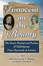 Innocent on the Bounty : the court-martial and pardon of midshipman Peter Heywood, in letters