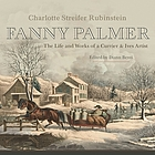 Fanny Palmer : the life and works of a Currier & Ives artist