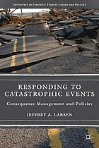 Responding to catastrophic events : consequence management and policies