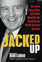 Jacked up : the inside story of how Jack Welch talked GE into becoming the world's greatest company