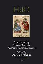 Arab painting : text and image in illustrated Arabic manuscripts