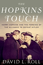 The Hopkins touch : Harry Hopkins and the forging of the alliance to defeat Hitler