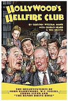 Hollywood's hellfire club : the misadventures of John Barrymore, W.C. Fields, Errol Flynn and the