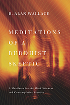 Meditations of a Buddhist skeptic : a manifesto for the mind sciences and contemplative practice