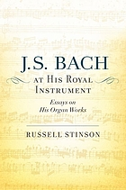 J.S. Bach at his royal instrument : essays on his organ works