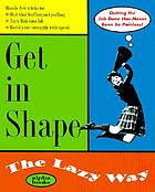 Get in shape : the lazy way