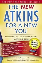 The new Atkins for a new you : the ultimate diet for shedding weight and feeling great forever