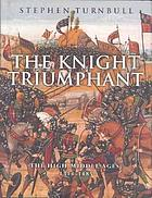 The knight triumphant : the high Middle Ages, 1314-1485