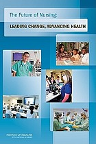 The future of nursing : leading change, advancing health