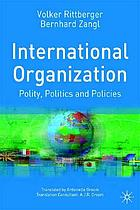 International organization : polity, politics and policies