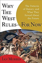 Why the West rules--for now : the patterns of history, and what they reveal about the future