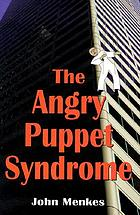 The angry puppet syndrome