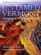 Untamed Vermont : extraordinary wilderness areas of the Green Mountain State