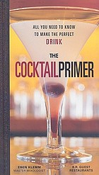 The cocktail primer : all you need to know to make the perfect drink