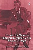 George du Maurier : illustrator, author, critic : beyond Svengali