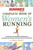 Runner's world complete book of women's running : the best advice to get started, stay motivated, lose weight, run injury-free, be safe, and train for any distance