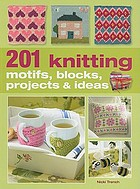201 knitting motifs, blocks, projects & ideas