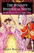 The woman's historical novel : British women writers, 1900-2000