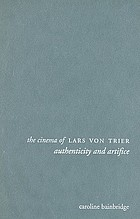 The cinema of Lars von Trier : authenticity and artifice