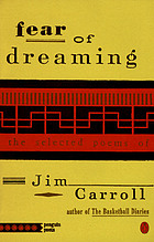 Fear of dreaming : the selected poems of Jim Carroll.