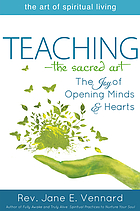 Teaching-the sacred art : the joy of opening minds & hearts