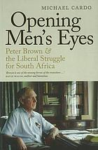 Opening men's eyes : Peter Brown and the liberal struggle for South Africa
