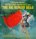 The Little Mouse, the red ripe strawberry, and the big hungry bear.