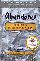 Abundance : the future ist better than you think