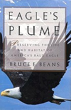 Eagle's plume : the struggle to preserve the life and haunts of America's bald eagle