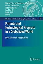Patents and technological progress in a globalized world : liber amicorum Joseph Straus