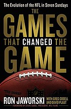 The games that changed the game : the evolution of the NFL in seven Sundays