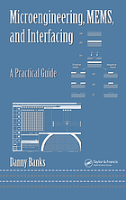 Microengineering, MEMS, and interfacing : a practical guide