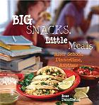 Big snacks, little meals : after school, dinnertime, anytime