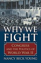 Why we fight : Congress and the politics of World War II
