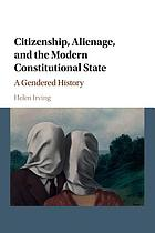 Citizenship, Alienage, and the Modern Constitutional State : a Gendered History