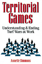 Territorial games : understanding and ending turf wars at work