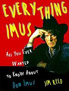 Everything Imus : all you ever wanted to know about Don Imus
