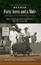 Beyond forty acres and a mule : African American landowning families since Reconstruction