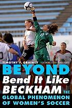 Beyond bend it like Beckham : the global phenomenon of women's soccer
