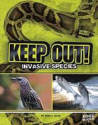 Keep out! : invasive species