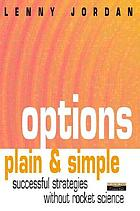 Options plain & simple : successful strategies without rocket science