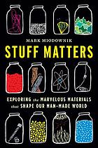Stuff matters : exploring the marvelous materials that shape our manmade world