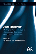 Meeting Ethnography : Meetings as Key Technologies of Contemporary Governance, Development, and Resistance.
