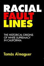 Racial fault lines : the historical origins of white supremacy in California